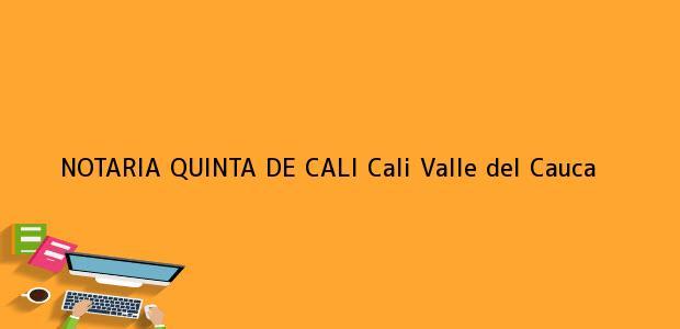Teléfono, Dirección y otros datos de contacto para NOTARIA QUINTA DE CALI, Cali, Valle del Cauca, colombia