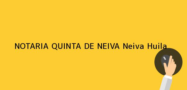 Teléfono, Dirección y otros datos de contacto para NOTARIA QUINTA DE NEIVA, Neiva, Huila, colombia