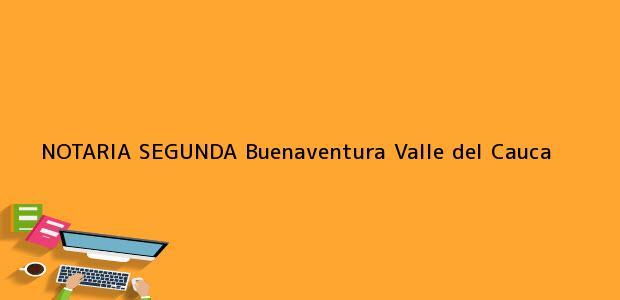Teléfono, Dirección y otros datos de contacto para NOTARIA SEGUNDA, Buenaventura, Valle del Cauca, colombia