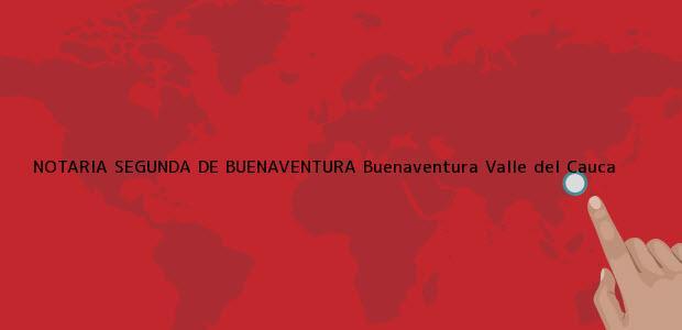 Teléfono, Dirección y otros datos de contacto para NOTARIA SEGUNDA DE BUENAVENTURA, Buenaventura, Valle del Cauca, colombia