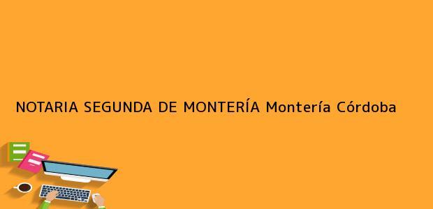 Teléfono, Dirección y otros datos de contacto para NOTARIA SEGUNDA DE MONTERÍA, Montería, Córdoba, colombia