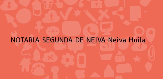 Teléfono, Dirección y otros datos de contacto para NOTARIA SEGUNDA DE NEIVA, Neiva, Huila, colombia