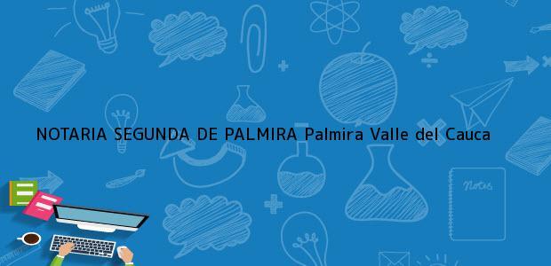 Teléfono, Dirección y otros datos de contacto para NOTARIA SEGUNDA DE PALMIRA, Palmira, Valle del Cauca, Colombia