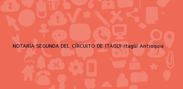 Teléfono, Dirección y otros datos de contacto para NOTARÍA SEGUNDA DEL CÍRCUITO DE ITAGUI, Itagüí, Antioquia, colombia