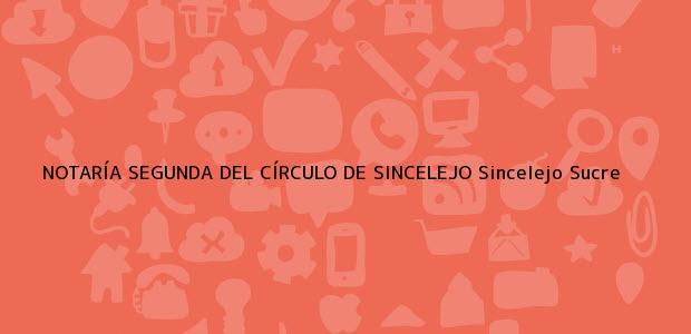 Teléfono, Dirección y otros datos de contacto para NOTARÍA SEGUNDA DEL CÍRCULO DE SINCELEJO, Sincelejo, Sucre, colombia