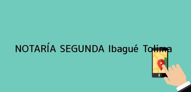 Teléfono, Dirección y otros datos de contacto para NOTARÍA SEGUNDA, Ibagué, Tolima, colombia