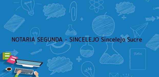 Teléfono, Dirección y otros datos de contacto para NOTARIA SEGUNDA - SINCELEJO, Sincelejo, Sucre, colombia