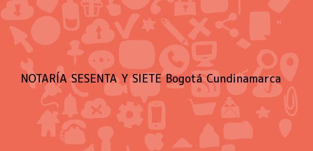Teléfono, Dirección y otros datos de contacto para NOTARÍA SESENTA Y SIETE, Bogotá, Cundinamarca, colombia