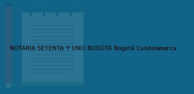 Teléfono, Dirección y otros datos de contacto para NOTARIA SETENTA Y UNO BOGOTA, Bogotá, Cundinamarca, colombia