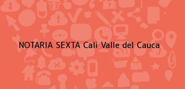 Teléfono, Dirección y otros datos de contacto para NOTARIA SEXTA, Cali, Valle del Cauca, colombia