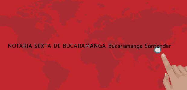 Teléfono, Dirección y otros datos de contacto para NOTARIA SEXTA DE BUCARAMANGA, Bucaramanga, Santander, colombia