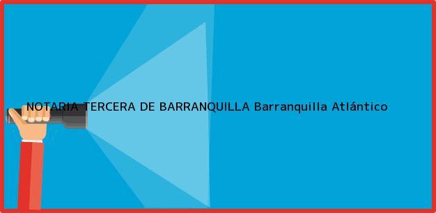 Teléfono, Dirección y otros datos de contacto para NOTARIA TERCERA DE BARRANQUILLA, Barranquilla, Atlántico, colombia