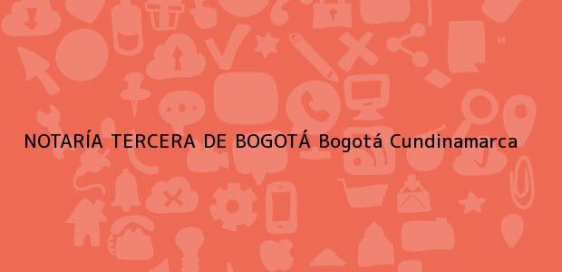 Teléfono, Dirección y otros datos de contacto para NOTARÍA TERCERA DE BOGOTÁ, Bogotá, Cundinamarca, colombia