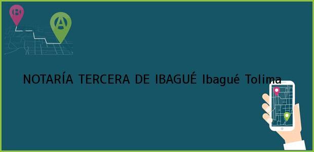 Teléfono, Dirección y otros datos de contacto para NOTARÍA TERCERA DE IBAGUÉ, Ibagué, Tolima, colombia