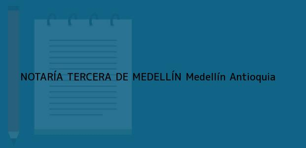 Teléfono, Dirección y otros datos de contacto para NOTARÍA TERCERA DE MEDELLÍN, Medellín, Antioquia, colombia