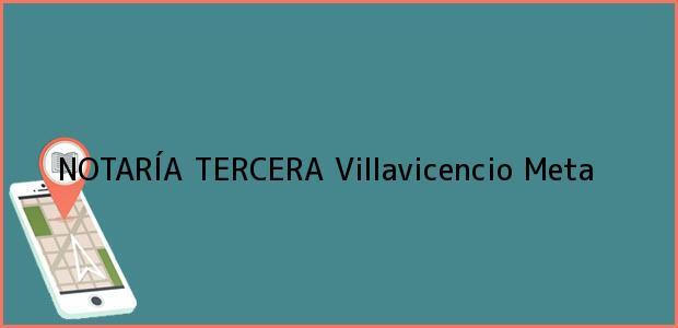 Teléfono, Dirección y otros datos de contacto para NOTARÍA TERCERA, Villavicencio, Meta, colombia