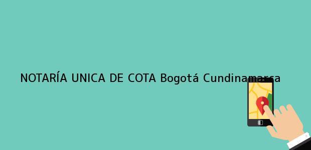 Teléfono, Dirección y otros datos de contacto para NOTARÍA UNICA DE COTA, Bogotá, Cundinamarca, colombia