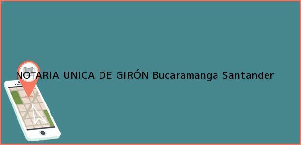 Teléfono, Dirección y otros datos de contacto para NOTARIA UNICA DE GIRÓN, Bucaramanga, Santander, colombia