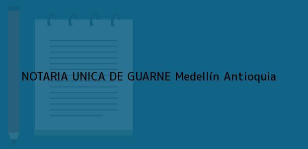 Teléfono, Dirección y otros datos de contacto para NOTARIA UNICA DE GUARNE, Medellín, Antioquia, colombia