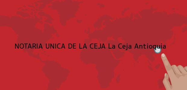 Teléfono, Dirección y otros datos de contacto para NOTARIA UNICA DE LA CEJA, La Ceja, Antioquia, colombia