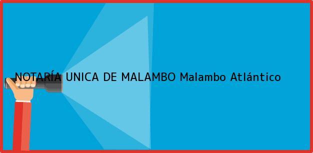 Teléfono, Dirección y otros datos de contacto para NOTARÍA UNICA DE MALAMBO, Malambo, Atlántico, colombia