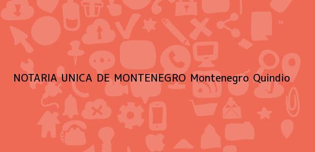 Teléfono, Dirección y otros datos de contacto para NOTARIA UNICA DE MONTENEGRO, Montenegro, Quindio, colombia