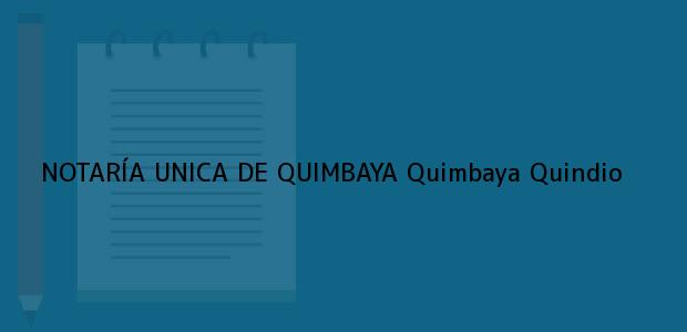 Teléfono, Dirección y otros datos de contacto para NOTARÍA UNICA DE QUIMBAYA, Quimbaya, Quindio, colombia