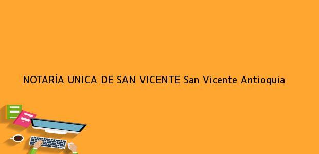 Teléfono, Dirección y otros datos de contacto para NOTARÍA UNICA DE SAN VICENTE, San Vicente, Antioquia, colombia