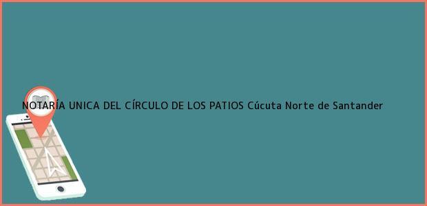 Teléfono, Dirección y otros datos de contacto para NOTARÍA UNICA DEL CÍRCULO DE LOS PATIOS, Cúcuta, Norte de Santander, colombia
