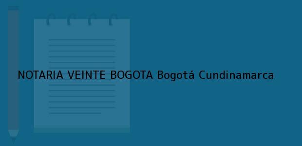 Teléfono, Dirección y otros datos de contacto para NOTARIA VEINTE BOGOTA, Bogotá, Cundinamarca, colombia