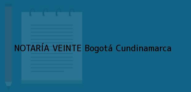 Teléfono, Dirección y otros datos de contacto para NOTARÍA VEINTE, Bogotá, Cundinamarca, colombia