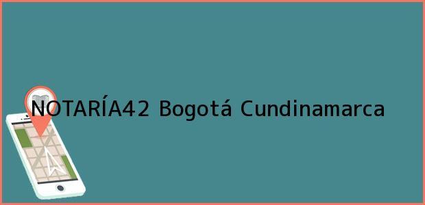 Teléfono, Dirección y otros datos de contacto para NOTARÍA42, Bogotá, Cundinamarca, colombia