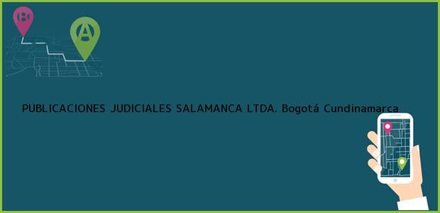 Teléfono, Dirección y otros datos de contacto para PUBLICACIONES JUDICIALES SALAMANCA LTDA., Bogotá, Cundinamarca, colombia