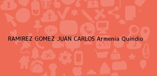 Teléfono, Dirección y otros datos de contacto para RAMIREZ GOMEZ JUAN CARLOS, Armenia, Quindio, colombia