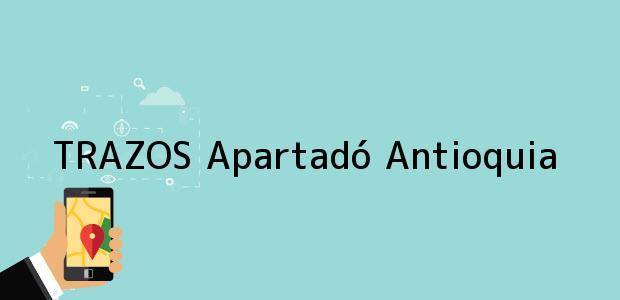 Teléfono, Dirección y otros datos de contacto para TRAZOS, Apartadó, Antioquia, colombia