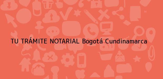 Teléfono, Dirección y otros datos de contacto para TU TRÁMITE NOTARIAL, Bogotá, Cundinamarca, colombia