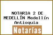 NOTARIA 2 DE MEDELLÍN Medellín Antioquia