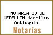 NOTARIA 23 DE MEDELLIN Medellín Antioquia