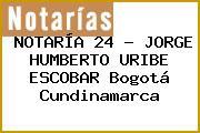 NOTARÍA 24 - JORGE HUMBERTO URIBE ESCOBAR Bogotá Cundinamarca