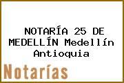 NOTARÍA 25 DE MEDELLÍN Medellín Antioquia