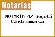 NOTARÍA 47 Bogotá Cundinamarca