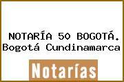 NOTARÍA 50 BOGOTÁ. Bogotá Cundinamarca