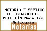 NOTARÍA 7 SÉPTIMA DEL CIRCULO DE MEDELLÍN Medellín Antioquia