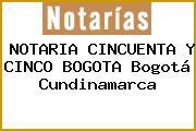 NOTARIA CINCUENTA Y CINCO BOGOTA Bogotá Cundinamarca