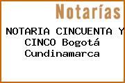 NOTARIA CINCUENTA Y CINCO Bogotá Cundinamarca