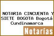 NOTARIA CINCUENTA Y SIETE BOGOTA Bogotá Cundinamarca