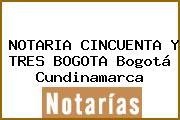 NOTARIA CINCUENTA Y TRES BOGOTA Bogotá Cundinamarca