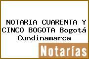 NOTARIA CUARENTA Y CINCO BOGOTA Bogotá Cundinamarca