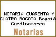 NOTARIA CUARENTA Y CUATRO BOGOTA Bogotá Cundinamarca