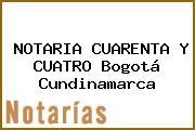 NOTARIA CUARENTA Y CUATRO Bogotá Cundinamarca